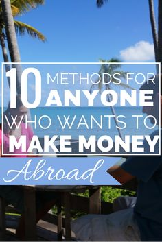 10 Methods For ANYONE Who Wants To Make Money Abroad.  Travelling long term? Learn our tips about how to make money while travelling the world. (http://www.goatsontheroad.com/10-methods-anyone-wants-make-money-abroad/)