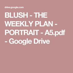 BLUSH - THE WEEKLY PLAN - PORTRAIT - A5.pdf - Google Drive
