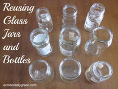 Reusing Glass Jars and Bottles - Accidentally Green