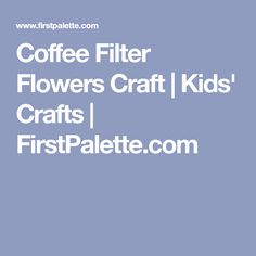 Coffee Filter Flowers Craft | Kids' Crafts | FirstPalette.com