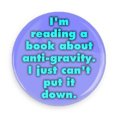 im reading a book about antigravity i just cant put it down funny puns novelty random goofy hilarious
