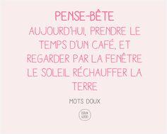 Mots doux Doux Good : prendre le temps d'un café et regarder par la fenêtre le soleil réchauffer la terre #temps #vivre #pause #bienêtre #mots doux #douxgood