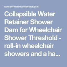 Collapsible Water Retainer Shower Dam For Wheelchair Shower Threshold   Roll In  Wheelchair Showers And A Handicap Shower Stall   Foods   Pinterest ...