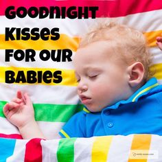 Good Night Kisses for Your Kids. How to Tell your Kids that you love them even when you can't be there to tuck them up.