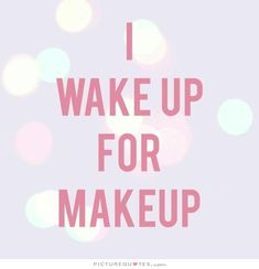 I Wake Up For Makeup Quote | Picture Quotes & Sayings