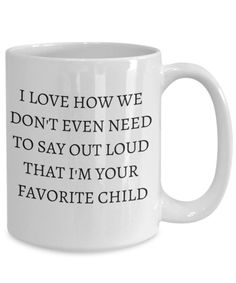 Funny Mug for Mom-I love how we don't even need to say out loud that I'm your favorite child- Mothers Day Gift- Dad Mug- Fathers Day Gift Diy Gifts For Mom, Funny Gifts For Dad, Funny Mothers Day, Easy Diy Gifts, Perfect Gift For Mom, Dad Gifts, Trending Christmas Gifts, Christmas Gift For Dad, Unique Christmas Gifts