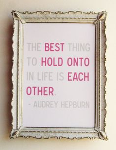 The Best Thing to Hold Onto Audrey Hepburn Quote Print 5 x 7 Love Family. $12.50, via Etsy.