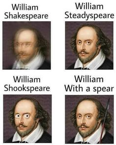William William Shakespeare Steadyspea re William William Shookspeare With a spear – popular memes o Really Funny Memes, Stupid Funny Memes, Funny Relatable Memes, Haha Funny, Funny Cute, Funny Posts, Memes Humor, True Memes, Bts Memes