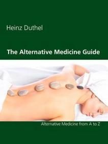 The Alternative Medicine Guide by Heinz Duthel Alternative Medicine from A to Z Therapies Information Acupressure Acupuncture Alexander Technique Anthroposophical Medicine Aromatherapy Art therapy Aura Soma Autogenic Training Ayurveda Bach flower remedies Bates method Biochemic Tissue Salts Biofeedback Biorhythms Bowen technique Buteyko Chiropractic Cognitive and Behaviour Therapies Colonic irrigation Colour therapy Cranial Osteopathy Cranio-sacral therapy Do In Ear acupuncture Emotional…