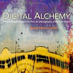 Digital Alchemy: Printmaking techniques for fine art, photography, and mixed media (Voices That Matter) by Bonny Pierce Lhotka http://www.amazon.com/dp/0321732995/ref=cm_sw_r_pi_dp_hzUJvb1Q0S7QH