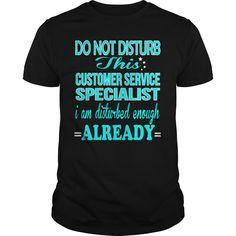 CUSTOMER SERVICE SPECIALIST Do Not Disturb I Am Disturbed Enough Already T-Shirts, Hoodies. GET IT ==► https://www.sunfrog.com/LifeStyle/CUSTOMER-SERVICE-SPECIALIST--DISTURB-Black-Guys.html?id=41382