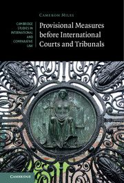 Provisional measures before international courts and tribunals / Cameron Miles
