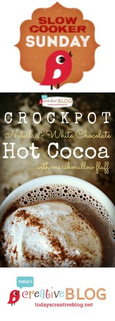 Slow Cooker Sunday | Crock pot Nutella Hot Chocolate with White chocolate chips | TodayscreativeBlog.net