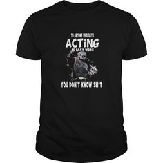 To Anyone Who Says Acting Is Easy Work You Don't Know Great Gift For Any Actor Actress