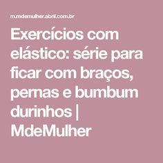 Exercícios com elástico: série para ficar com braços, pernas e bumbum durinhos   MdeMulher