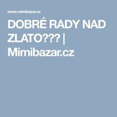 DOBRÉ RADY NAD ZLATO☺☺☺ | Mimibazar.cz Psychology