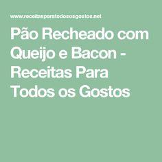 Pão Recheado com Queijo e Bacon - Receitas Para Todos os Gostos