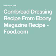 Cornbread Dressing Recipe From Ebony Magazine Recipe - Food.com
