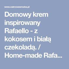 Domowy krem inspirowany Rafaello - z kokosem i białą czekoladą. / Home-made Rafaello inspired spread with coconut and white chocolate. Latina