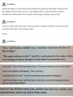 """And Cain did go away, and God also went away, and Abel remained where he was and attracted flies.""The only expletives that come to mind are things like, ""Jesus tap-dancing Christ"", and ""Holy fucking shit!"", and ""Oh my flaming God!"" but the long and short is that. I. Love. THIS."