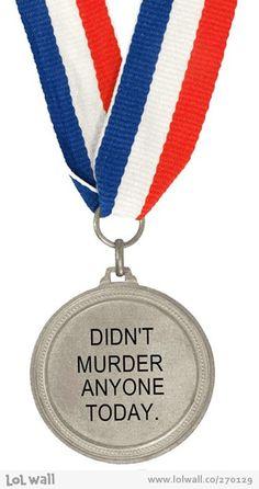 I finally found a medal worthy of my day!