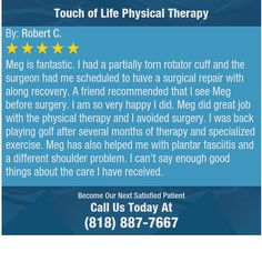 Meg is fantastic.  I had a partially torn rotator cuff and the surgeon had me scheduled to...