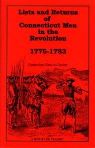 Lists and Returns of Connecticut Men in the Revolution, 1775-1783, Connecticut Historical Society Staff,