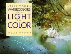 Наполните Ваши акварели со светом и цветом: Роланд Roycraft: 9780891343387: Amazon.com: книги