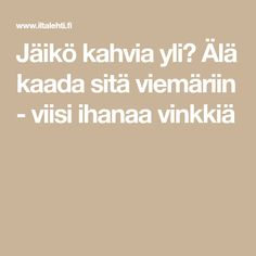 Jäikö kahvia yli? Älä kaada sitä viemäriin - viisi ihanaa vinkkiä Kitchen Hacks, Hot Chocolate, Cake Recipes, Life Hacks, Food And Drink, Coffee, Drinks, Cooking, Breakfast