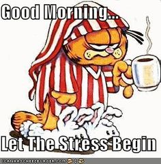You Know How Garfield Feels About Mondays? That's How I Feel About All These…