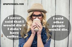 I never said that I would die if I didn`t have coffee...I said other people would die. #ipopstores #friday #fridayfunny #fridayfun #itsfriday #fun #fridayhumor #shopping #shoppingonline #shopper #onlineshopping #shoppingtips #online #clothing #womensfashion #womenswear #womensstyle #accessories #cosmetics #perfume #beauty #shoes #sneakers #menswear #mensfashion #mensstyle #watches #mensshoes #jewelry #gifts