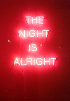 The Night is Alright - Neon Light Sign Neon Rouge, Neon Licht, Neon Quotes, Neon Words, Neon Aesthetic, Quote Aesthetic, Neon Glow, Typography, Lettering