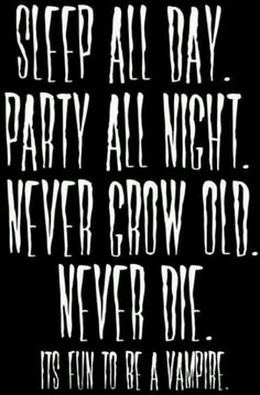 Sleep all day. Party all night. Never grow old. Its fun to be a vampire - Lost Boys Dracula, Vampire Quotes, The Lost Boys 1987, It's Over Now, Vampire Love, Vampire Art, Vampire Knight, Sleeping All Day, Vampires And Werewolves
