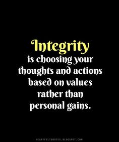 #Integrity is choosing your thoughts and actions based on values rather than personal gains.