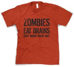 Zombies Eat Brains so You're Safe