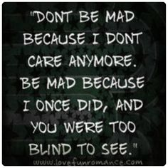Don't be mad...you should've treated me better
