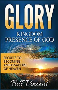 Glory: Kingdom Presence Of God: Secrets to Becoming Ambas... https://www.amazon.com/dp/B01CIHO1S4/ref=cm_sw_r_pi_dp_x_cuqQyb1PZJKQ5