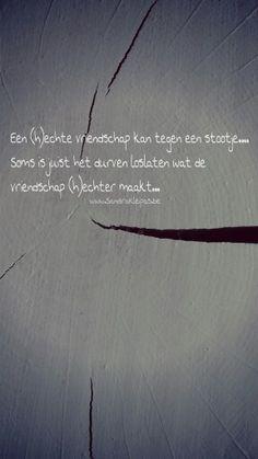 Een (h)echte vriendschap kan tegen een stootje.. Soms is juist het durven loslaten wat de vriendschap (h)echter maakt...   Www.SandraKleipas.be