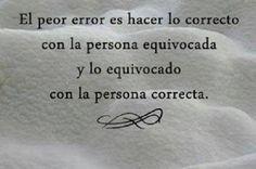 """""""el peor error es hacer lo correcto con la persona equivocada y lo equivocado con la persona correcta"""". Mari (@marirocris)   Twitter"""