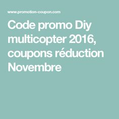 Code promo Diy multicopter  2016, coupons réduction Novembre