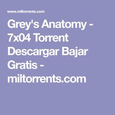 Grey's Anatomy - 7x04 Torrent Descargar Bajar Gratis - miltorrents.com