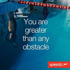 You are greater than any obstacle #Speedo #Swimming #Getspeedofit