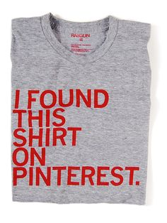 """I FOUND THIS SHIRT ON PINTEREST"""