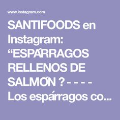 """SANTIFOODS en Instagram: """"ESPÁRRAGOS RELLENOS DE SALMÓN 🐟 - - - - Los espárragos combinan con muchísimos sabores, y además son muy asequibles para ponerlos en una…"""" Relleno, Boarding Pass, Instagram, Cooking"""