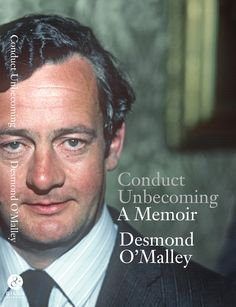 Conduct Unbecoming - Desmond O'Malley Publication Date: 24 October - A rare political memoir from a key political figure of the last 50 years. 24 October, New Catalogue, Political Figures, Memoirs, Biography, New Books, Politics, Key, Autumn