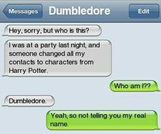 I would be the person that changed all my friend's contacts to characters from books.