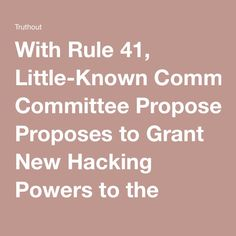 With Rule 41, Little-Known Committee Proposes to Grant New Hacking Powers to the Government