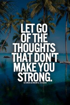 Let go of thoughts that don't make you strong. #quotes