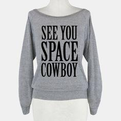 See You Space Cowboy | HUMAN | T-Shirts, Tanks, Sweatshirts and Hoodies