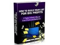 How to Build Your List For Big Profits. Download free at TubaLoad.com 77 powerful tactics you can use to build a big list for big profits. Many budding internet marketers today make the wasteful mistake of overlooking their single most powerful tool - the list of e-mail addresses they have compiled.